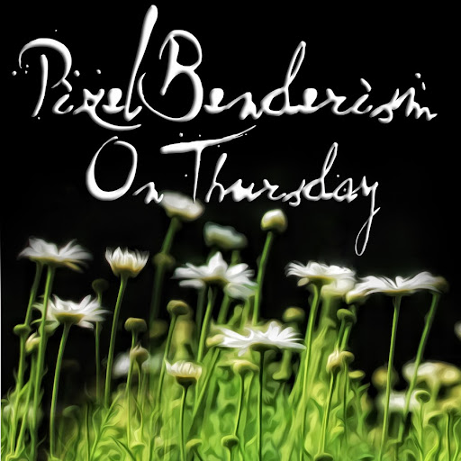 Who is PixelBenderism On Thursday?