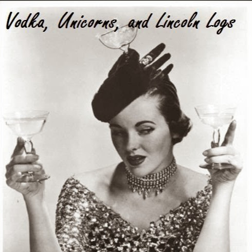 Who is Vodka, Unicorns, and Lincoln Logs?